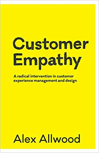 Customer Empathy: A radical intervention in customer experience management and design